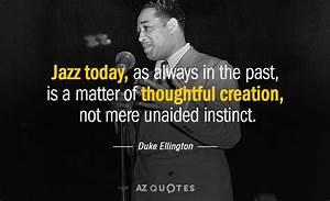 TOP 25 QUOTES B... Famous Duke Ellington Quotes
