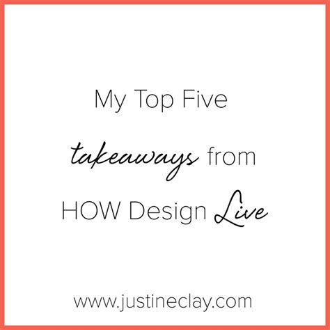 how design conference my top 5 takeaways from how design live justine clay