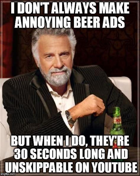 Meme Advertising - the most interesting man in the world meme imgflip