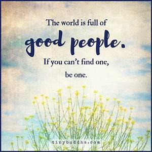 The World Is Full of Good People - Tiny Buddha