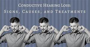 Conductive Hearing Loss  Signs  Causes  And Treatments