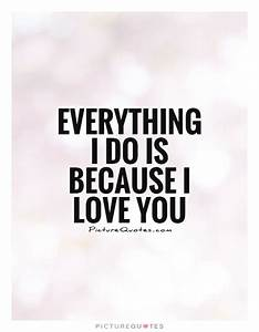 Everything I do is because I love you | Picture Quotes