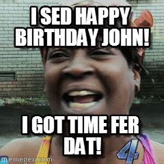 Happy Birthday Meme Gif - i sed happy birhday john sweet brown meme on memegen