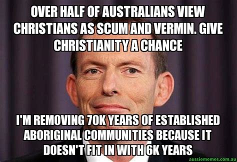 Aboriginal Meme - over half of australians view christians as scum and vermin give christianity a chance i m