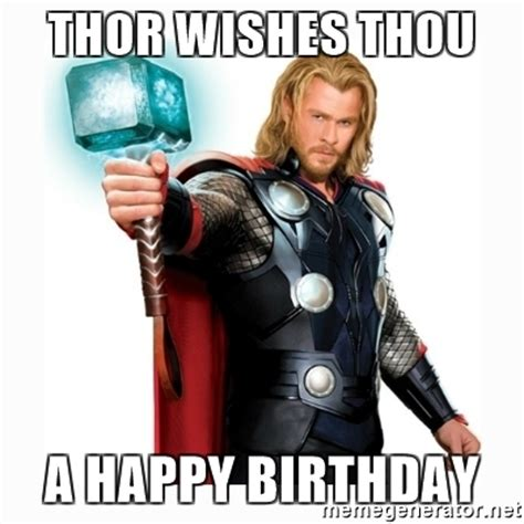 Thor Birthday Meme - thor wishes thou a happy birthday thor birthday meme generator