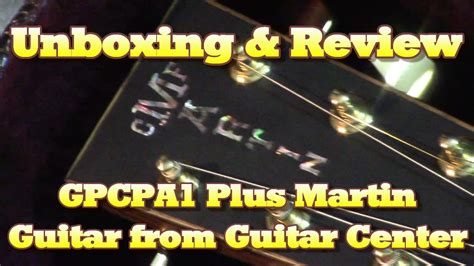 New Martin Unboxing & Review The Gpcpa1 Plus Acoustic