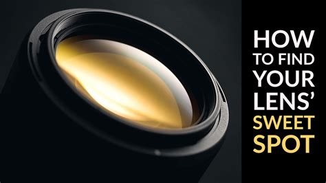 How To Find A by How To Find Your Lens Sweet Spot A Beginner S Guide To