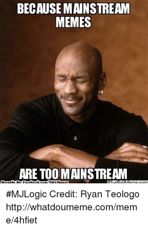 Bt Meme - 25 best memes about too mainstream too mainstream memes