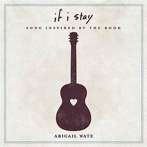 If I Stay - Song Inspired By The Book - Abigail Wate ...