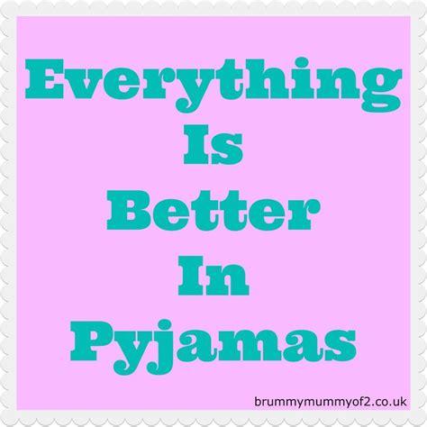 Pyjama Meme - everything is better in pyjamas motherhood memes pinterest everything and pyjamas