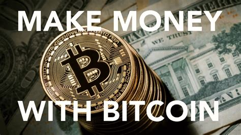 money to bitcoin how to make money with bitcoin and the blockchain