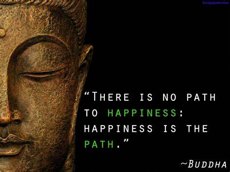 Also enjoy buddhist and buddhism inspired quotes. There is no path to happiness: happiness is the path | Popular inspirational quotes at EmilysQuotes
