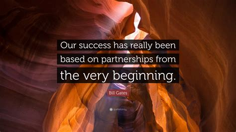 """Bill Gates Quote: """"Our success has really been based on ..."""