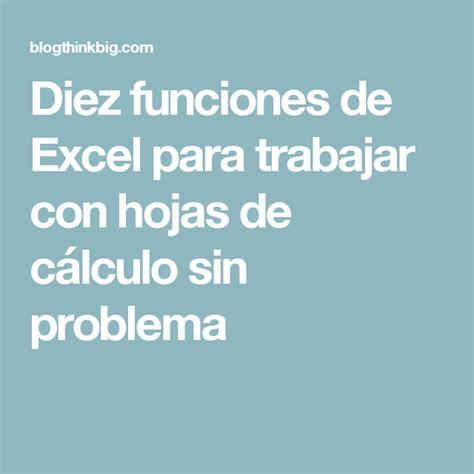 Diez funciones de Excel para trabajar con hojas de cálculo ...
