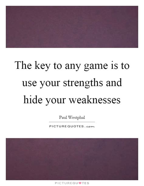 Key Strengths And Weaknesses In by Strengths Quotes Strengths Sayings Strengths Picture Quotes