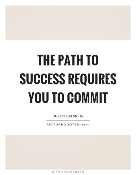 The Path Success Requires You Commit Picture Quotes