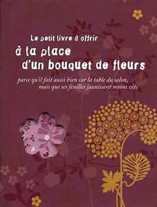 Offrir Un Bouquet De Fleurs : le petit livre offrir la place d 39 un bouquet de fleurs le petit livre offrir ~ Melissatoandfro.com Idées de Décoration