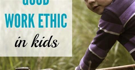4 Ways To Instill A Good Work Ethic In Kids Good Work