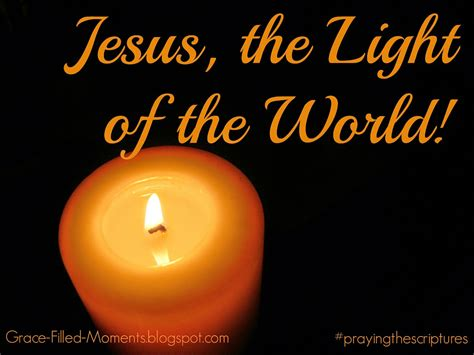 jesus light of the world grace filled moments jesus the light of the world