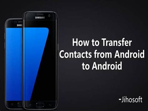 how to transfer contacts from one android to another how to transfer contacts from android to android authorstream