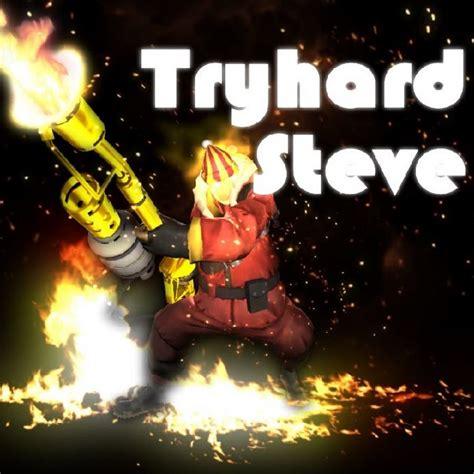 Tryhard Steve Youtube