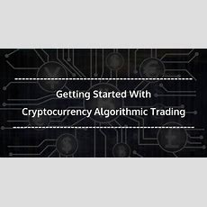 Getting Started With Cryptocurrency Algorithmic Trading