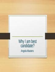 Why Am I The Best Candidate For The Position by Week 6 Why I Am Best Candidate Angela Masters Objective