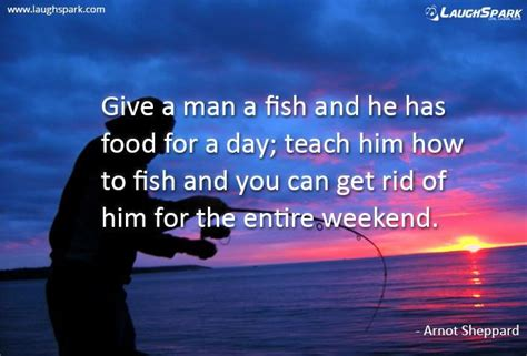 give  man  fish    food   day weekends quotes