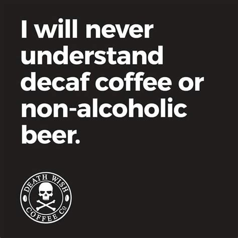 While death wish coffee caffeine can be dangerous, the key is moderation. Nor me!! | Coffee humor, Decaf coffee, Decaf coffee humor