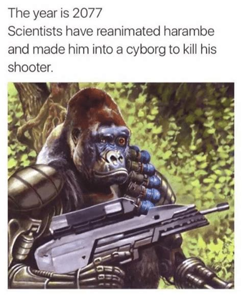 Dank Harambe Memes - the year is 2077 scientists have reanimated harambe and made him into a cyborg to kill his
