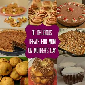 10 Delicious Treats For Mom On Mother's Day #mothersday # ...