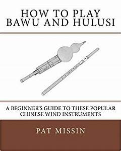 How To Play Bawu And Hulusi A Beginner 39 S Guide To These