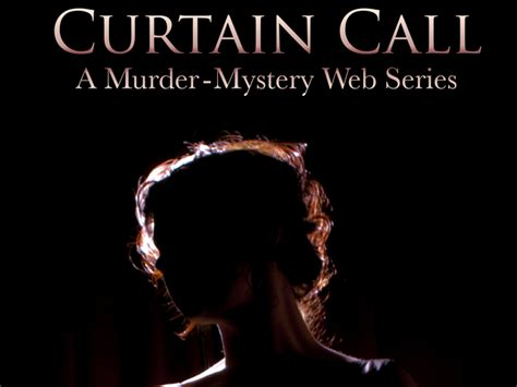 curtain call move curtain call a murder mystery web series by mstromenger