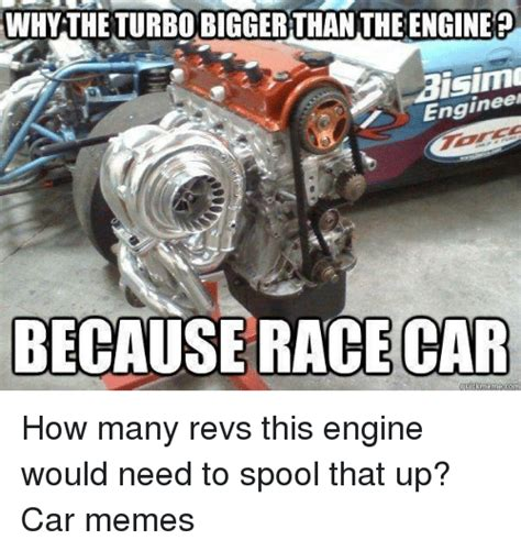 Turbo Car Memes - whythe turbo bigger than the engine isimo engin because