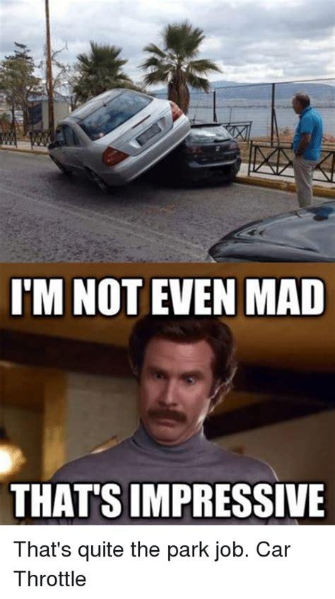 Not Even Mad Meme - i m not even mad that simpressive that s quite the park job car throttle cars meme on sizzle