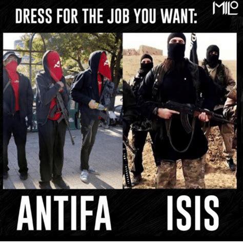 Antifa Memes - dress for the job you want me antifa isis isis meme on me me