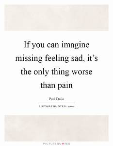 If you can imagine missing feeling sad, it's the only ...