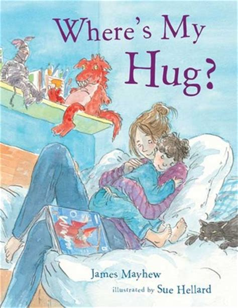 Where's My Hug? By James Mayhew — Reviews, Discussion