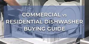 Commercial Vs Residential Dishwasher Guide
