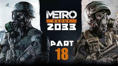 Metro 2033 Redux Ps4 Gameplay Walkthrough Part 18