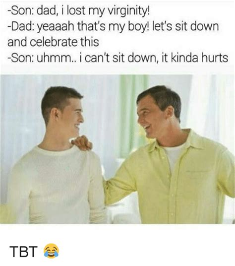 Son And Dad Meme - son dad i lost my virginity dad yeaaah that s my boy let s sit down and celebrate this son