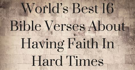 World's Best 16 Bible Verses About Having Faith In Hard