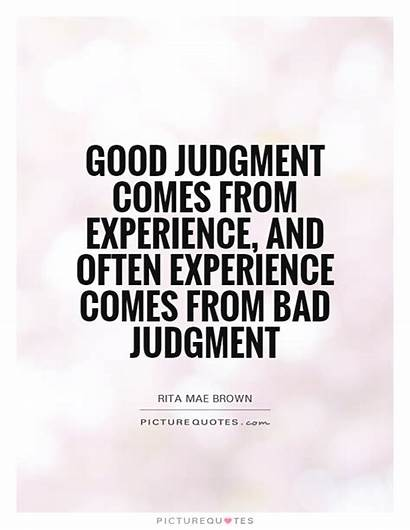 Experience Judgment Comes Quotes Bad Quote Often