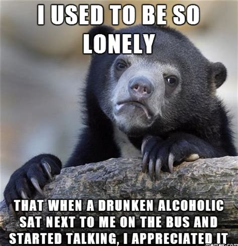 So Lonely Meme - i used to be so lonely memes com