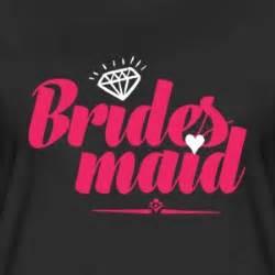 bridesmaids t shirts bridesmaids t shirts spreadshirt