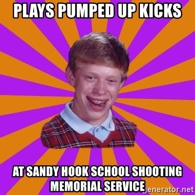 Sandy Hook Memes - plays pumped up kicks at sandy hook school shooting memorial service unlucky brian strikes