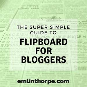 The Super Simple Guide To Flipboard For Bloggers