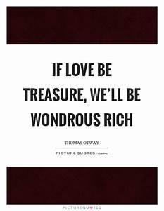 If love be trea... Treasured Love Quotes