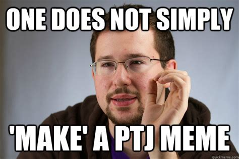 Make A Quick Meme - one does not simply make a ptj meme ptj one does not simply quickmeme