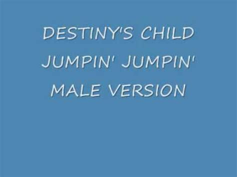 Destiny's Child  Jumpin' Jumpin' (male Version) + Lyrics
